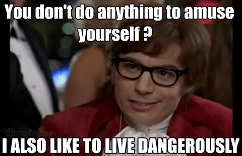 I also Like to Live Dangerously