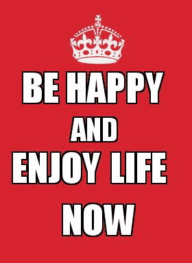 be happy and enjoy life
